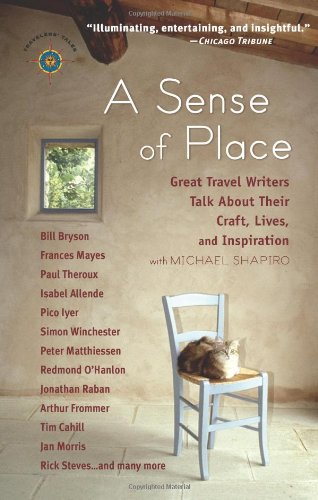 A-Sense-of-Place-Great-Travel-Writers-Talk-About-Their-Craft-Lives-and-Inspiration-Travelers-Tales-Guides