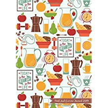 Food And Exercise Journal 2019: A Year - 365 Daily - 52 Week 2019 Planner Daily Weekly And Monthly Food Exercise & Fitness Diet Journal Diary For Weight Loss   Food Design