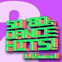 50 '80s Dance Hits Volume 2 – DJ Remixed