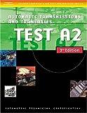 Automotive ASE Test Preparation Manuals, 3E A2: Automatic Transmissions and Transaxles (ASE Automotive Test Preparation Series)