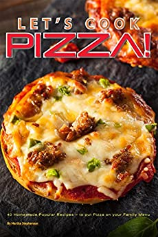 Download for free Let's Cook Pizza!: 40 Homemade Popular Recipes – to put Pizza on your Family Menu
