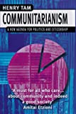 Communitarianism : A New Agenda for Politics and Citizenship, Tam, Henry, 0814782361