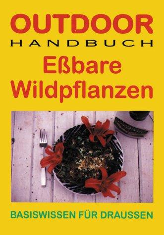 Outdoor Essbare Wildpflanzen: Basiswissen für Draussen (Outdoor Handbuch)