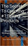 "The Secret to Creating #1 Selling Products: Powerful Marketing Strategies That Really Work (The Marketer's Commute ""How To"" Series Book 8)"