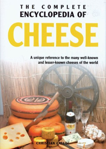 The Complete Encyclopedia of Cheese: A unique reference to the many well known and lesser known cheeses of the world - Christian Callec
