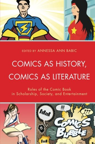 Download Comics as History, Comics as Literature: Roles of the Comic Book in Scholarship, Society, and Entertainment ebook