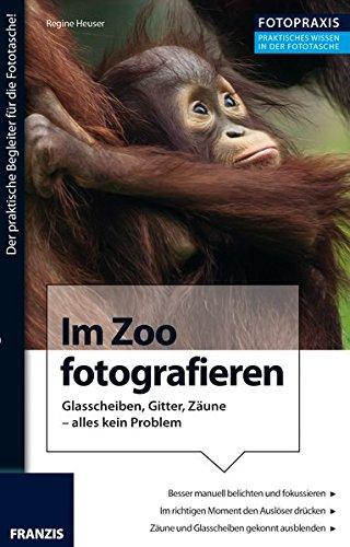 Foto Praxis Im Zoo fotografieren: Glasscheiben, Gitter, Zäune - alles kein Problem.