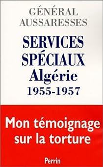 Services spéciaux. Algérie, 1955-1957 par Aussaresses