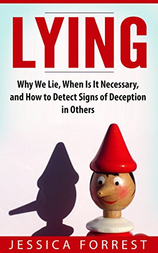 Lying: Why We Lie, When Is It Necessary, and How to Detect Signs of Deception in Others by [Forrest, Jessica]