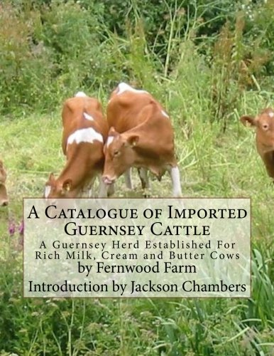 A Catalogue of Imported Guernsey Cattle: A Guernsey Herd Established For Rich Milk, Cream and Butter Cows
