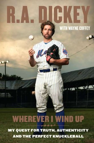 Wherever I Wind Up: My Quest for Truth, Authenticity and the Perfect Knuckleball pdf