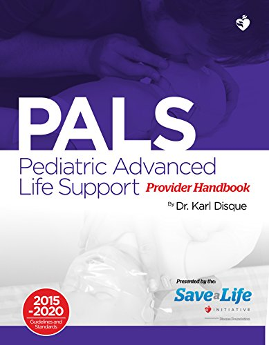 Pediatric Advanced Life Support (PALS) Provider Handbook - First Aid - Health care - Certification Card and Course -based on the latest AHA Standards and Guidelines (2015 - 2020)