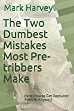 img - for The Two Dumbest Mistakes Most Pre-tribbers Make: (And How to Get Raptured Pre-trib Anyway) book / textbook / text book