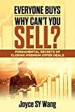 Everybody Buys, Why Can't You Sell: Discovering Persuasive Psychology Secrets, and Handling Objections