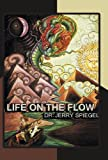 Life on the Flow, Jerry Spiegel, 1452548641