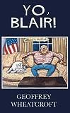 img - for Yo, Blair!: Tony Blair's Disastrous Premiership by GEOFFREY WHEATCROFT (2007-05-04) book / textbook / text book