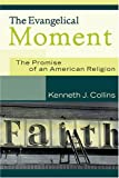 The Evangelical Moment: The Promise of an American Religion