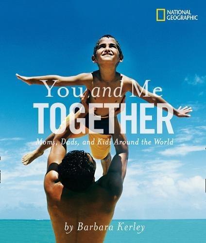 You and Me Together: Moms, Dads, and Kids Around the World (Barbara Kerley Photo Inspirations) [Barbara Kerley] (Tapa Blanda)
