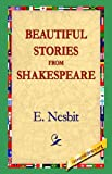 Beautiful Stories from Shakespeare, E. Nesbit, 1595406255