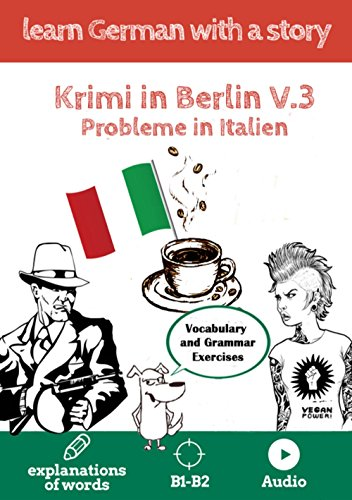 Learn German with a story. Krimi in Berlin. V3: Probleme in Berlin. Vocabulary and Grammar Exercises. Explanation of words. B1-B2. Audio (English Edition)