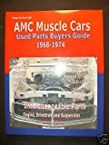 AMC Muscle Cars Used Parts Buyers Guide 1968-1974 Interchangeable Parts (Salvage Yard Buyer Guide)