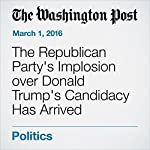 The Republican Party's Implosion over Donald Trump's Candidacy Has Arrived | Philip Rucker,Robert Costa