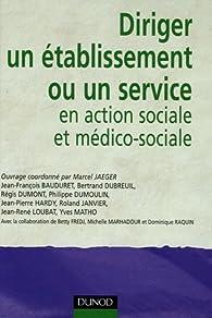 Diriger un établissement ou un service en action sociale et médico-sociale par Marcel Jaeger
