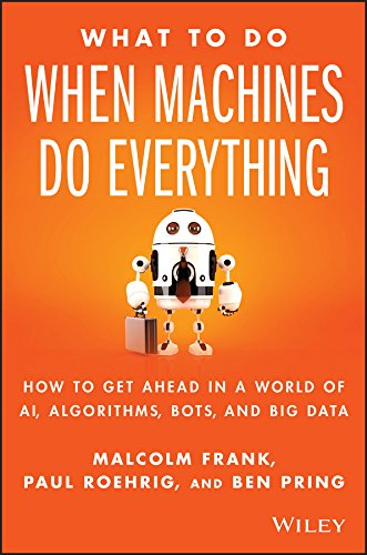What To Do When Machines Do Everything: How to Get Ahead in a World of AI, Algorithms, Bots, and Big Data cover