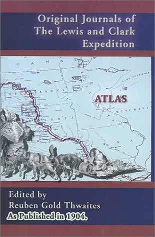 Original Journals of the Lewis and Clark Expedition Atlas (Volume 8)