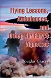 Flying Lessons, Ambulances, and Other Air Force Vignettes, Douglas Gracey, 0595744435
