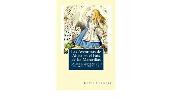 Amazon.com: Las Aventuras de Alicia en el Pais de las Maravillas: (Alices Adventures in Wonderland) (Spanish Edition) (9781539068266): Lewis Carroll, ...