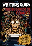Writer's Guide to the Business of Comics: Everything a Comic Book Writer Needs to Make It in the Business