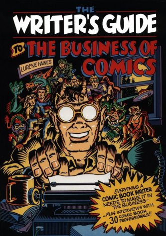 Writer's Guide to the Business of Comics: Everything a Comic Book Writer Needs to Make It in the Business by Watson-Guptill