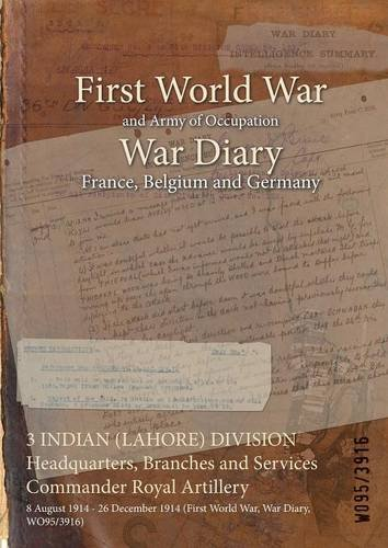3 Indian (Lahore) Division Headquarters, Branches and Services Commander Royal Artillery: 8 August 1914 - 26 December 1914 (First World War, War Diary, Wo95/3916) ebook