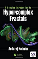 A Concise Introduction to Hypercomplex Fractals Front Cover