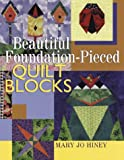 Beautiful Foundation-pieced Quilt Blocks: Small Quilts and Other Gifts