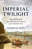 Imperial Twilight: The Opium War and the End of