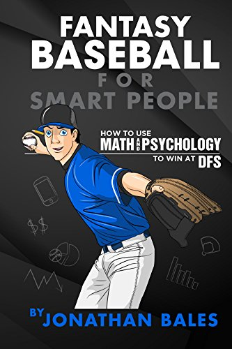 Fantasy Baseball for Smart People: How to Use Math and Psychology to Win at DFS (Best Fantasy Baseball Websites)