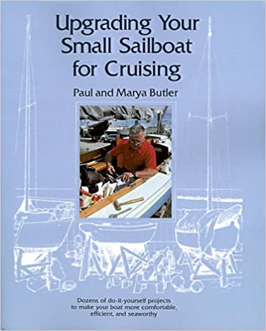 Upgrading your small sailboat for cruising paul butler marya upgrading your small sailboat for cruising paul butler marya butler 9780071567497 amazon books solutioingenieria Choice Image