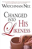 img - for [(Changed Into His Likeness)] [By (author) Watchman Nee] published on (January, 2007) book / textbook / text book