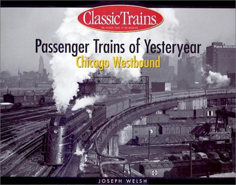 Passenger Trains of Yesteryear: Chicago Westbound (Golden Years of (Passenger Train Transportation)