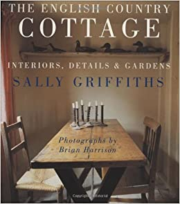 The English Country Cottage: Sally Griffiths, Brian ...