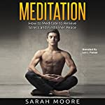 Meditation: How to Meditate to Relieve Stress and Find Inner Peace | Sarah Moore