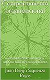 Comportamiento organizacional: Conocimientos nuevos en nuestro baúl del conocimiento (Spanish Edition)