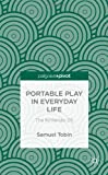 Portable Play in Everyday Life, Samuel Tobin, 113739658X
