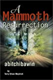 Mammoth Resurrection:Abitchibawin, Terry O Mejdrich, 0595650619