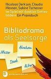 Bibliodrama als Seelsorge - Im Spiel mit dunklen Gottesbildern - Ein Praxisbuch