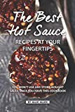 The Best Hot Sauce Recipes at Your Fingertips: You won't use Any...