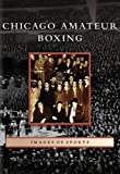Chicago Amateur Boxing, Sean Curtin, 0738541389