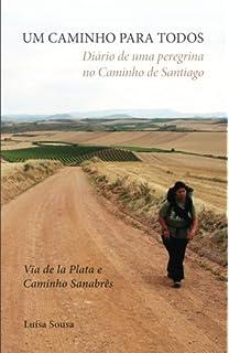 UM CAMINHO PARA TODOS: Diário de uma Peregrina no Caminho de Santiago: Via de